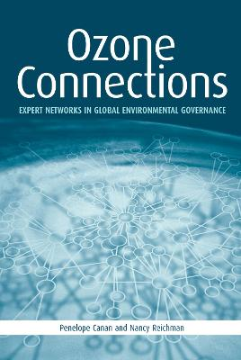 Ozone Connections: Expert Networks in Global Environmental Governance