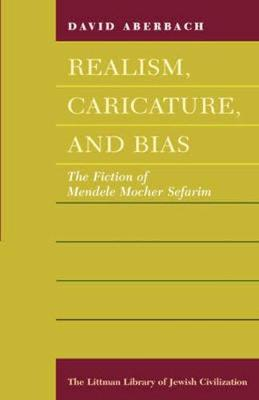 Realism, Caricature, and Bias: The Fiction of Mendele Mocher Sefarim