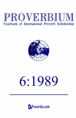 Proverbium: Yearbook of International Proverb Scholarship Volume 6: 1989: v. 6