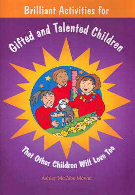 Brilliant Activities for Gifted and Talented Children: That Other Children Will Love Too