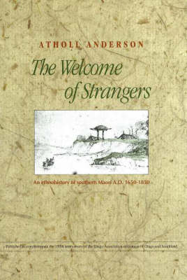 The Welcome of Strangers: An Ethnohistory of Southern Maori, 1650-1850