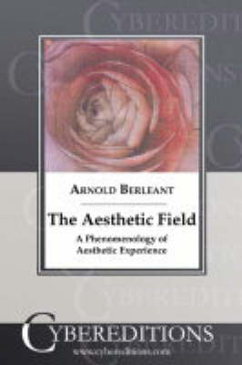The Aesthetic Field: A Phenomenology of Aesthetic Experience