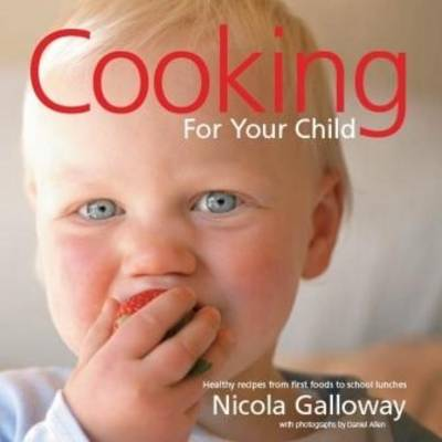 Cooking for Your Child: Healthy Recipes from First Foods to School Lunches