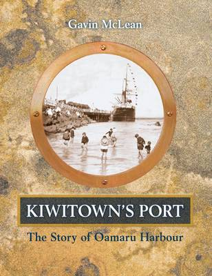 Kiwitown's Port: the Story of Oamaru Harbour