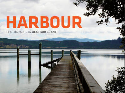 Harbour: Photographs by Alastair Grant