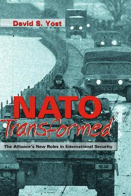 NATO Transformed: The Alliance's New Roles in International Security