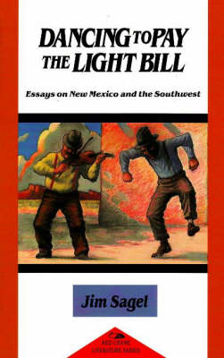 Dancing to Pay the Light Bill: Essays on New Mexico & the Southwest