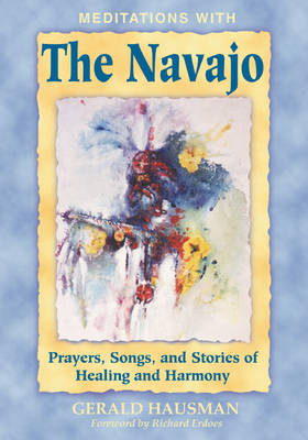Meditations with the Navajo: Prayers Songs and Stories of Healing and Harmony