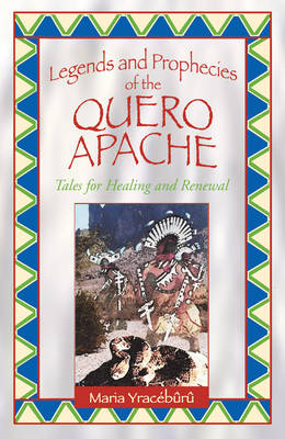Legends and Prophecies of the Quero Apache: Tales for Healing and Renewal