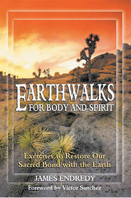 Earth Walks for Body and Spirit: Exercises to Restore Our Sacred Bond with the Earth