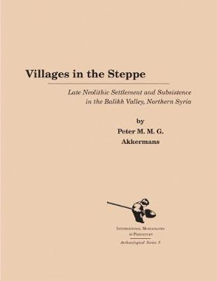 Villages in the Steppe: Late Neolithic Settlement and Subsistence in the Balikh Valley, Northern Syria