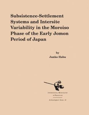 Subsistence-Settlement Systems and Intersite Variability in the Moriso Phase of the Early Jomon Period of Japan