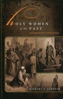 Holy Women of the Past: & What They Have to Teach Us Today
