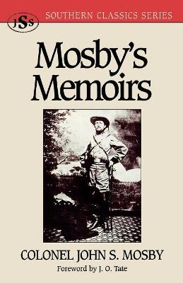 Mosby's Memoirs: the Memoirs of Colonel John S. Mosby
