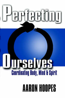 Perfecting Ourselves: Co-ordinating Body, Mind & Spirit