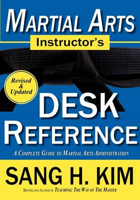 Martial Arts Instructor's Desk Reference: A Complete Guide to Martial Arts Administration