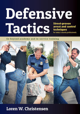 Defensive Tactics: Modern Arrest & Control Techniques for Today's Police Warrior