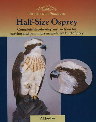 Half-Size Osprey: Complete Step-by-Step Instructions for Carving and Painting a Magnificent Bird of Prey