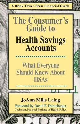 Consumer's Guide to Health Savings Accounts: What Everyone Should Know About HSAs