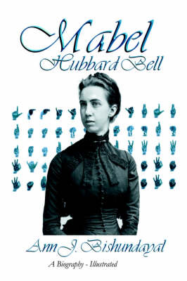 Mabel Hubbard. Biography of Mrs. Alexander Graham Bell, Deaf Mute from Age Five