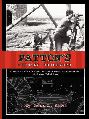 Patton's Forward Observers: History of the 7th Field Artillery Observation Battalion, XX Corps, Third Army