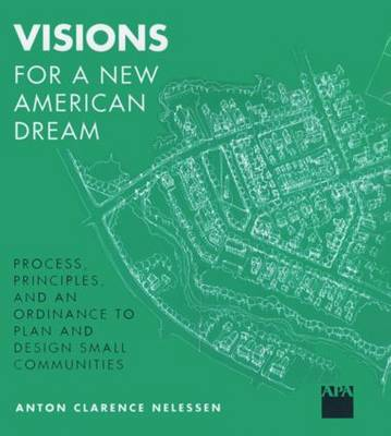 Visions For a New American Dream: Process, Principles, and an Ordinance to Plan and Design Small Communities