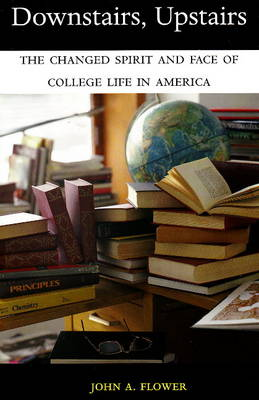 Downstairs, Upstairs: The Changed Spirit and Face of College Life in America