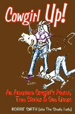 Cowgirl Up!: An American Cowgirl's Poems, True Stories & One Li