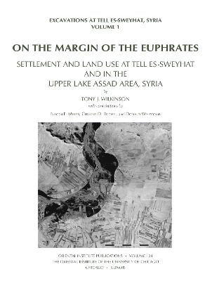 On the Margin of the Euphrates: Settlement and Land Use at Tell es-Sweyhat and in the Upper Tabqa Area, Syria