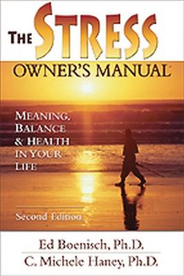 The Stress Owner's Manual, 2nd Edition: Meaning, Balance and Health in Your Life