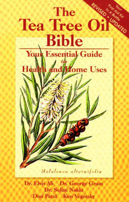 The Tea Tree Oil Bible: Your Essential Guide for Health and Home Uses