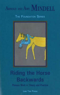 Riding the Horse Backwards: Process Work in Theory and Practice