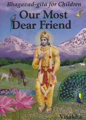 Our Most Dear Friend: An Illustrated Bhagavad-gita for Children