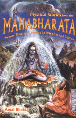 Mystical Stories from the Mahabharata: Twenty Timeless Lessons in Wisdom and Virtue