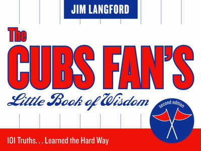The Cubs Fan's Little Book of Wisdom: 101 Truths...Learned the Hard Way