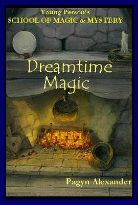 Dreamtime Magic: Young Persons School of Magic and Mystery, Volume 3