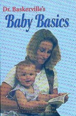 Dr. Baskerville's Baby Basics: Your Child's First Year
