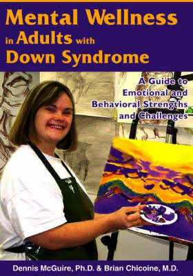Mental Wellness in Adults with Down Syndrome: A Guide to Emotional & Behavioral Strengths & Challenges