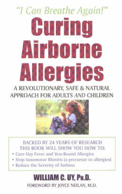 Curing Airbourne Allergies: A Revolutionary, Safe & Natural Approach for Adults & Children
