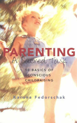 Parenting, a Sacred Task: 10 Basics for Conscious Child Raising