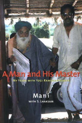 Man & His Master: My Years with Yogi Ramsuratkumar
