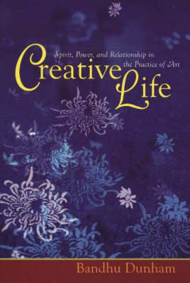 Creative Life: Spirit, Power & Relationship in the Practice of Art