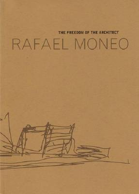 Moneo Rafael - The Freedom of the Architect. The Raoul Wallenberg Lecture