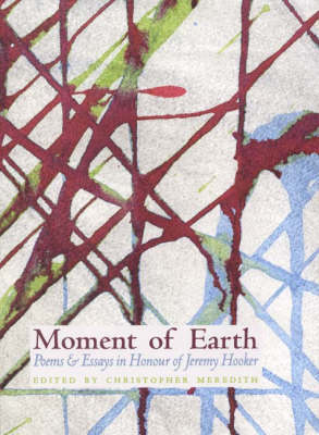 Moment of Earth: Poems and Essays in Honour of Jeremy Hooker