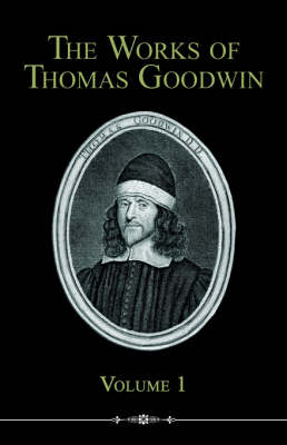 The Works of Thomas Goodwin, Volume 1