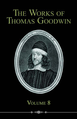 The Works of Thomas Goodwin, Volume 8
