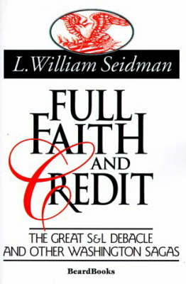 Full Faith and Credit: The Great S & L Debacle and Other Washington Sagas