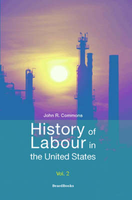 History of Labour in the United States: Vol 2