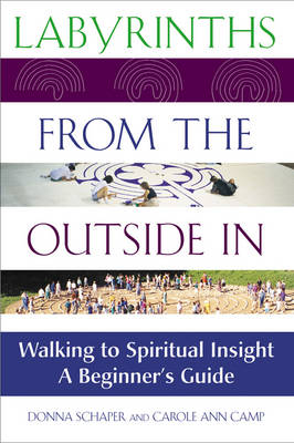 Labyrinths from the Outside in: Walking with Spiritual Insight - a Beginners Guide