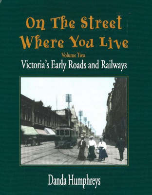 On The Street Where You Live: Victoria's Early Roads and Railways